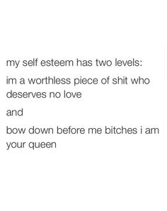 One day, I feel like shit. The next day, I'm a queen. Lol