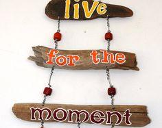 Lebe Für den Moment Driftwood Art