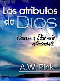 Libro Cristiano Los atributos de Dios Conoce a Dios mas íntimamente A.W. Pink