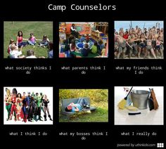 Camp counselors, What people think I do, What I really do meme image - uthinkido.com