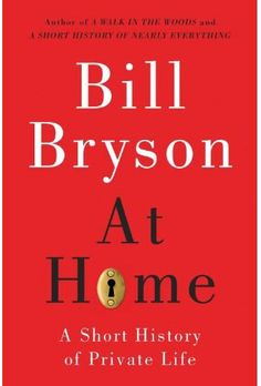 At Home, Bill Bryson. This was slow at first but very interesting. It's a good house warming present!