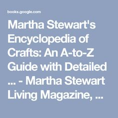 Martha Stewart's Encyclopedia of Crafts: An A-to-Z Guide with Detailed ... - Martha Stewart Living Magazine, Martha Stewart - Google Books