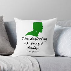 'The beginning is always today. Mary Shelley Quotes, Mary Shelley Frankenstein, Designer Throw Pillows, Pillow Design, Best Quotes, Finding Yourself, Prints, Best Quotes Ever