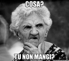 Cosa?  Tu Non Mangi?  Italian Nonnas all over say... What? You Do not Eat?!