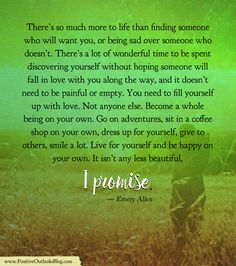 There's so much more to life than finding someone who will want you, or being sad over someone who doesn't. There's a lot of wonderful time to be spent discovering yourself without hoping someone w…