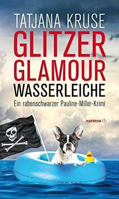 Glitzer, Glamour, Wasserleiche: Ein rabenschwarzer Pauline-Miller-Krimi  Tatjana Kruse