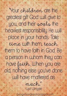 """this quote is EXACTLY how I feel """"Your children are the greatest gift God will give to you."""" -- I am a missionary in my own home --- when I'm old nothing else I've done would have mattered as much as this - teaching them to have FAITH in GOD Life Quotes Love, Baby Quotes, Mom Quotes, Quotes About God, Great Quotes, Quotes To Live By, Inspirational Quotes, Daughter Quotes, Quotable Quotes"""