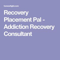 Recovery Placement Pal - Addiction Recovery Consultant