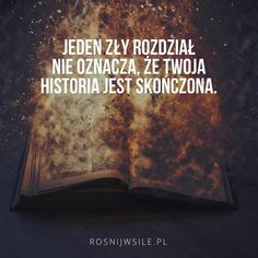 """Jeden zły rozdział nie oznacza, że Twoja historia jest skończona'.  #rozwój #motywacja #sukces #inspiracja #sentencje #rosnijwsile #aforyzmy #quotes #cytaty Love Is Comic, Motivational Words, Real Quotes, Motto, Sentences, Affirmations, Thoughts, Humor, Life"