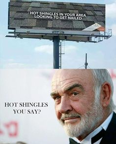 Hot shingles in your area looking to get nailed. Hot shingles you say?