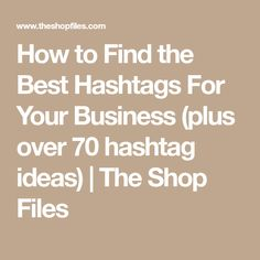 How to Find the Best Hashtags For Your Business (plus over 70 hashtag ideas) | The Shop Files
