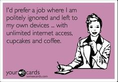I think I have this job.at least the slightly ignored part - but, sadly - no cupcakes. Me Quotes, Funny Quotes, Humor Quotes, Work Quotes, Funny Tweets, Motivational Quotes, Funny Memes, Just In Case, Just For You