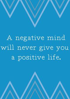 A negative mind will never give you a positive life.  beating negativity, getting rid of negativity