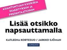 Lisää otsikko napsauttamalla : Asiantuntijan käsikirja diaesityksiin ja presentaatioihin / Katleena Kortesuo & Jarkko Sjöman.