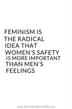 """""""feminism is the radical notion that women's safety is more important that men's feelings"""" Including sad bois and angree menz who ~feel~ like a woman /eyeroll"""