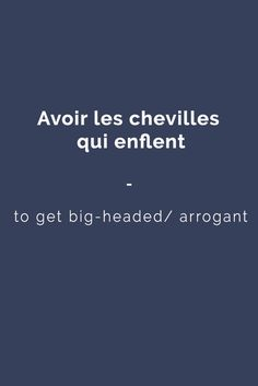 avoir les chevilles qui enflent: to get big-headed/ arrogant | Want more? Visit www.talkinfrench.com and check out awesome content every week!
