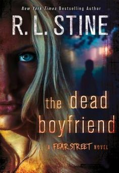 The Dead Boyfriend: A Fear Street Novel by R.L. Stine - September 27th 2016 by A Thomas Dunne Book for St. Martin's Griffin