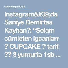 """Instagram'da Saniye Demirtas Kayhan🌹: """"Selam cümleten igcanlarr 😊 CUPCAKE 👌 tarif 👇👇 3 yumurta  1sb seker  1sb süt  1cay bardağı sıvı yağ  2yk kakao  1pk vanilya  1pk kabartma…"""""""