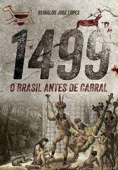 """""""1499: O BRASIL ANTES DE CABRAL"""", Reinaldo Jose Lopes, <3<3<3<3 <3/2"""