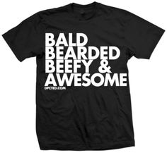Bald Bearded Beefy & Awesome