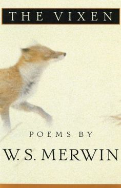 The Vixen by W.S. Merwin, contains beauitful poetry from the Nobel Laureate.....truly exquisite...