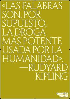 Las palabras son, por supuesto, la droga más potente usada por la humanidad - Rudyard Kipling