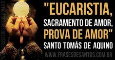 """""""Eucaristia, sacramento de amor, prova de amor."""" SantoTomásdeAquino"""