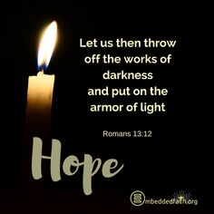 Let us then throw off the works of darkness and put on the armor of light. Romans - first Sunday of Advent - Cycle A