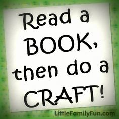 Read a book, then do a craft. List of 14 books with related crafts.