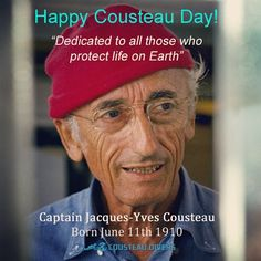 "Happy Cousteau Day!  ""Dedicated to all those who protect life on Earth."" http://www.cousteau.org  Jacques Cousteau"