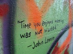 Time you enjoyed wasting was not wasted - John Lennon :) Great Quotes, Quotes To Live By, Me Quotes, Inspirational Quotes, Rebel Quotes, Wall Quotes, Family Quotes, Motivational Quotes, John Lennon Quotes