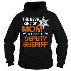 THE BEST KIND OF MOM RAISES A DEPUTY SHERIFF TSHIRT HOODIE