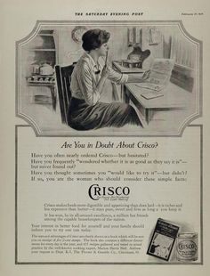 Crisco was the first shortening made entirely from vegetable oil. Introduced in 1911, it stood in contrast to shortenings such as lard that might contain a variety of possibly undesirable contents. This 1915 ad encouraged consumers to try it.