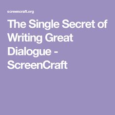 The Single Secret of Writing Great Dialogue - ScreenCraft
