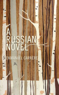 A Russian Novel, by Emmanuel Carrere