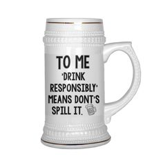 Funny Beer Mug & Coffee Mug - To me 'drink responsibly' means dont's spill it - Perfect for birthday, dad, brother, men,him, her, husband or friend, Best funny gift - 22 OZ Mug