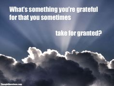 What's something you're grateful for that you sometimes take for granted?