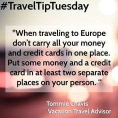 """#TravelTip """"When traveling to Europe don't carry all your money and credit cards in one place. Put some money and a credit card in at least two separate places on your person."""" – Tommie Chavis"""