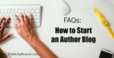Starting an author blog for your book or writing career? Here are more than 30 FAQs about how to start and what to write about