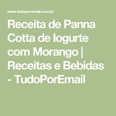 Receita de Panna Cotta de Iogurte com Morango | Receitas e Bebidas - TudoPorEmail