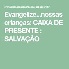 Evangelize...nossas crianças: CAIXA DE PRESENTE : SALVAÇÃO