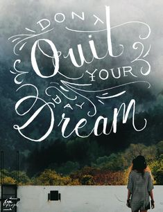 Monday Quote: Don't Quit Don't quit your daydream. A moment when we take off to a place...
