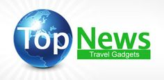 Travel News - Gadget Related - May |Travel Tech Gadgets