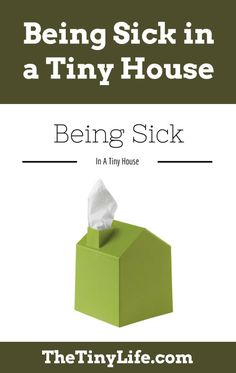 Being sick is no fun - but how does living in a tiny house affect your stay-at-home sick day?