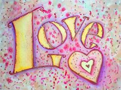"""Sweet Pink Love Word Art Painting - The word """"Love"""" is painted in a soft golden yellow against speckled pink, purple, and peach background. The watercolor painting has a textural contrast and sparkle from a light layer of glitter.  """"I choose to know love"""" -My Life, My Choice """"In my life I choose to know my love"""" -Feel Beauty  """"It cannot cripple love"""" -What Cancer Cannot Do Buy Love & support our non-profit!"""