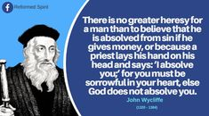 There is no greater heresy for a man than to believe that he is absolved from sin if he gives money, or because a priest lays his hand o. English Reformation, Reformation Day, Protestant Reformation, Covenant Theology, Reformed Theology, Prayer Quotes, Wisdom Quotes, Life Quotes