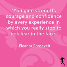 Words of strength from Eleanor Roosevelt.