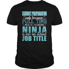 Exhibit Preparator Only Because Full Time Multi Tasking NINJA Is Not An Actual Job Title T-Shirts, Hoodies. Get It Now ==>…