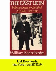 The Last Lion Winston Spencer Churchill Visions of Glory 1874-1932  Alone 1932-1940 (9780316545129) William Manchester , ISBN-10: 0316545120  , ISBN-13: 978-0316545129 , ASIN: B001H8676K , tutorials , pdf , ebook , torrent , downloads , rapidshare , filesonic , hotfile , megaupload , fileserve