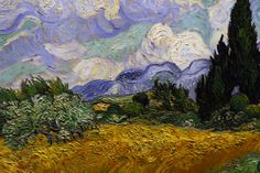 Wheat field with Cypresses by Vincent van Gogh, 1889    what I love about van Gogh is seeing his stuff in real life is memorizing, you can actually see the layers of paint, the expression and emotion put into every piece of art